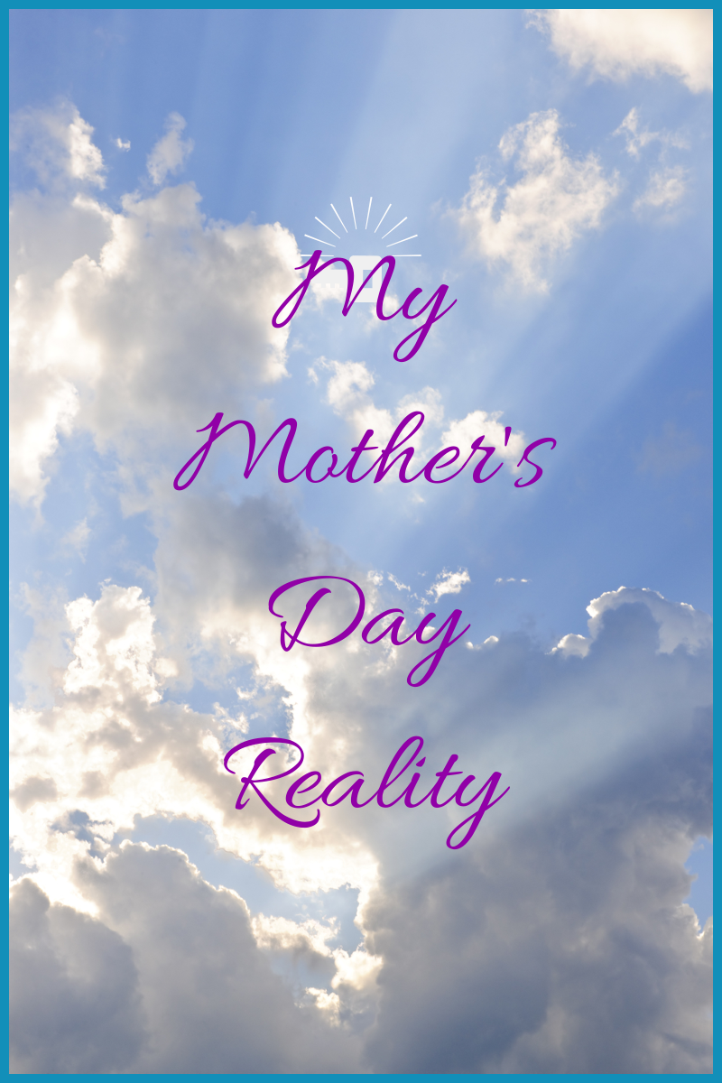 Sometimes I Cry, My Mother's Day Reality