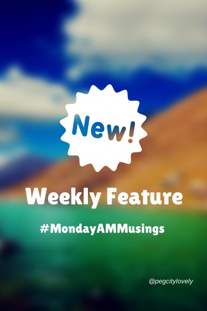 New Feature #MondayAMMusings