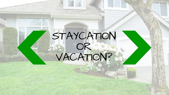 5 Reasons To Have A Staycation Instead Of A Vacation