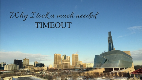 Why I Took A Much Needed TimeOut