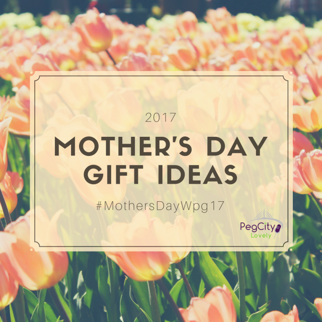 2017 Mother's Day Gift Ideas Guide #MothersDayWpg17