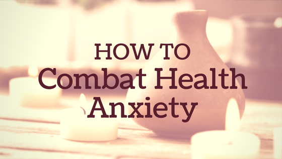3 Simple Ways To Combat Health Anxiety